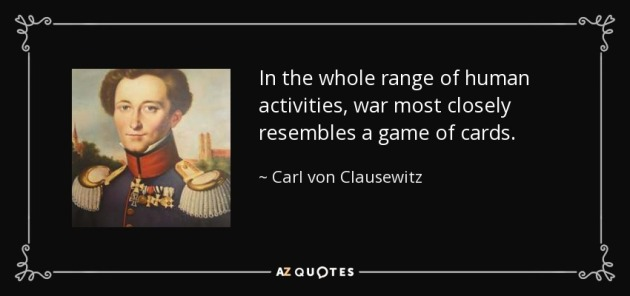 quote-in-the-whole-range-of-human-activities-war-most-closely-resembles-a-game-of-cards-carl-von-clausewitz-138-2-0261.jpg